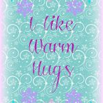 I like warm hugs Free Frozen Printable  free, Frozen, hugs, printable, Warm #Fre...